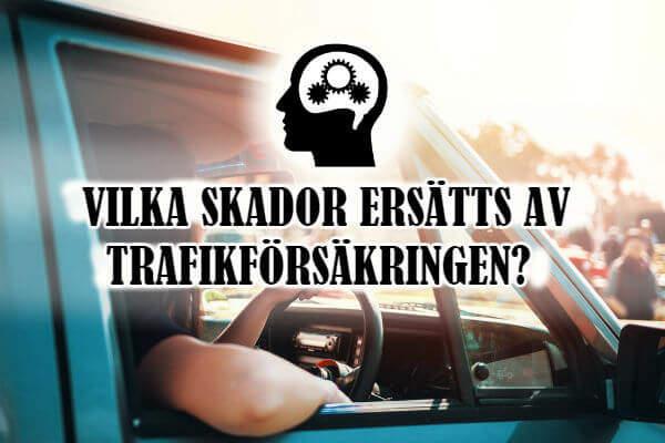 vilka skador ersätts av trafikförsäkringen?